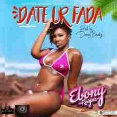 EBony - Date Ur Fada (Prod By Danny Beatz)